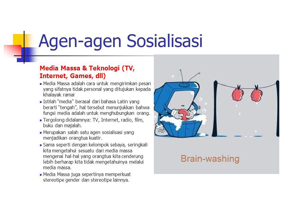 Agen-agen Sosialisasi Media Massa & Teknologi (TV, Internet, Games, dll) Media Massa adalah cara untuk mengirimkan pesan yang sifatnya tidak personal