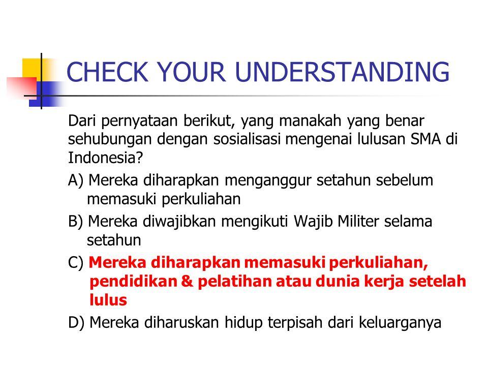 CHECK YOUR UNDERSTANDING Dari pernyataan berikut, yang manakah yang benar sehubungan dengan sosialisasi mengenai lulusan SMA di Indonesia? A) Mereka d