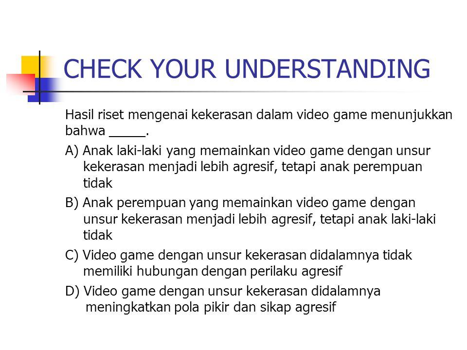 CHECK YOUR UNDERSTANDING Hasil riset mengenai kekerasan dalam video game menunjukkan bahwa _____. A) Anak laki-laki yang memainkan video game dengan u