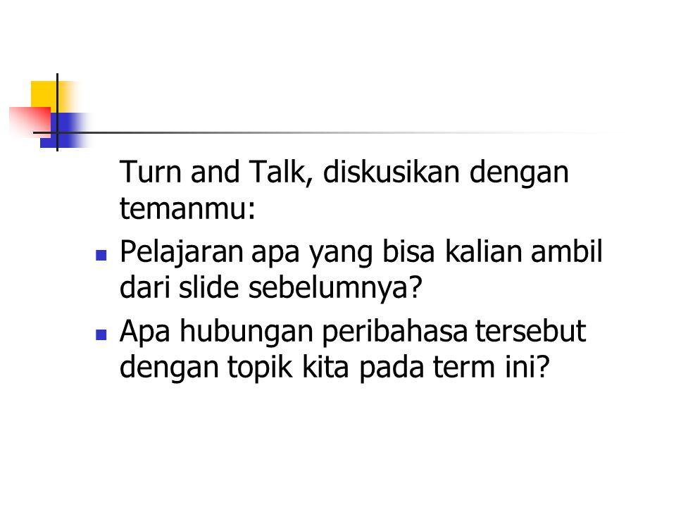 Turn and Talk, diskusikan dengan temanmu: Pelajaran apa yang bisa kalian ambil dari slide sebelumnya? Apa hubungan peribahasa tersebut dengan topik ki