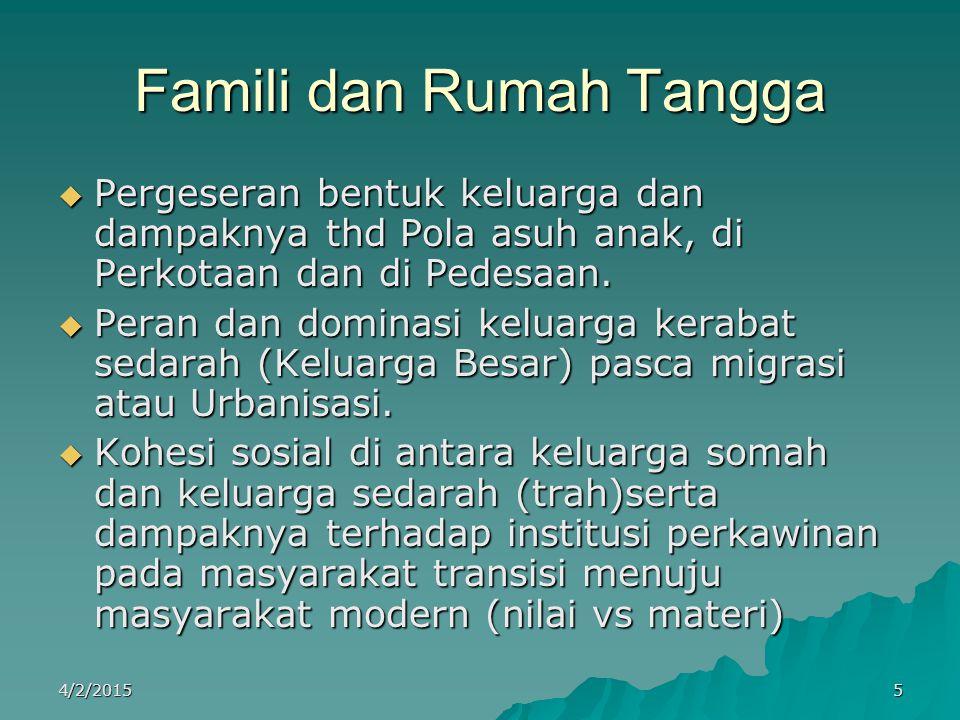 Famili dan Rumah Tangga  Pergeseran bentuk keluarga dan dampaknya thd Pola asuh anak, di Perkotaan dan di Pedesaan.