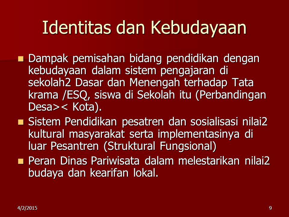 Identitas dan Kebudayaan Dampak pemisahan bidang pendidikan dengan kebudayaan dalam sistem pengajaran di sekolah2 Dasar dan Menengah terhadap Tata kra