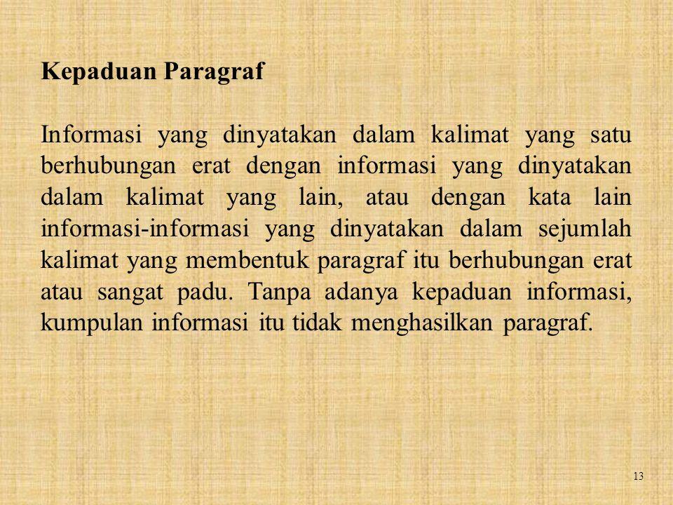13 Kepaduan Paragraf Informasi yang dinyatakan dalam kalimat yang satu berhubungan erat dengan informasi yang dinyatakan dalam kalimat yang lain, atau