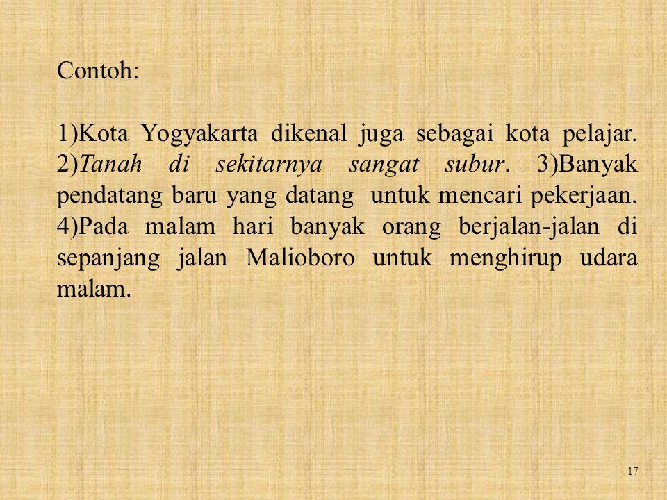 17 Contoh: 1)Kota Yogyakarta dikenal juga sebagai kota pelajar. 2)Tanah di sekitarnya sangat subur. 3)Banyak pendatang baru yang datang untuk mencari