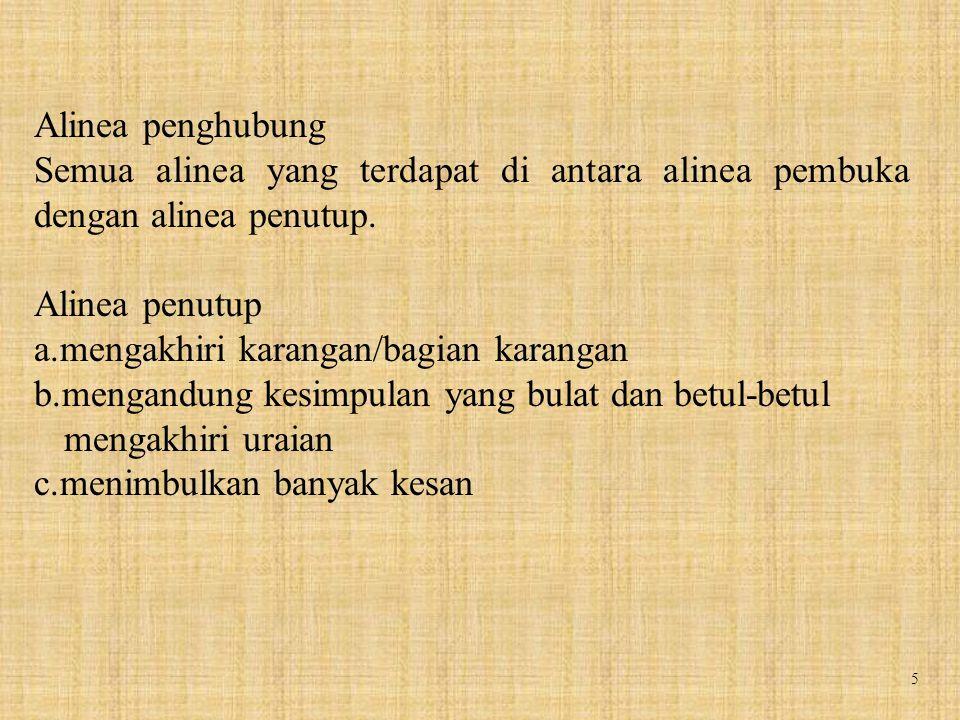 16 Syarat-syarat membentuk alinea: 1.Kesatuan/Kepaduan: Semua kalimat secara bersama-sama menyatakan suatu hal dan berhubungan erat.