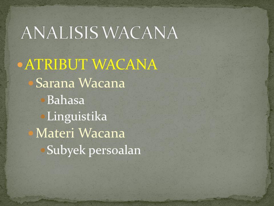 ATRIBUT WACANA Sarana Wacana Bahasa Linguistika Materi Wacana Subyek persoalan
