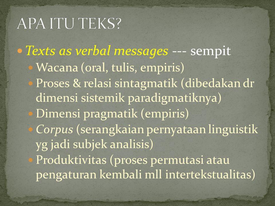 Texts as verbal messages --- sempit Wacana (oral, tulis, empiris) Proses & relasi sintagmatik (dibedakan dr dimensi sistemik paradigmatiknya) Dimensi pragmatik (empiris) Corpus (serangkaian pernyataan linguistik yg jadi subjek analisis) Produktivitas (proses permutasi atau pengaturan kembali mll intertekstualitas)