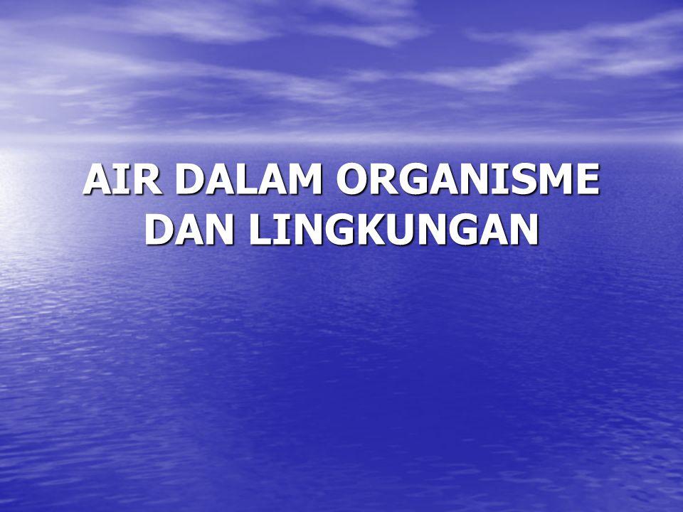 AIR DALAM ORGANISME DAN LINGKUNGAN