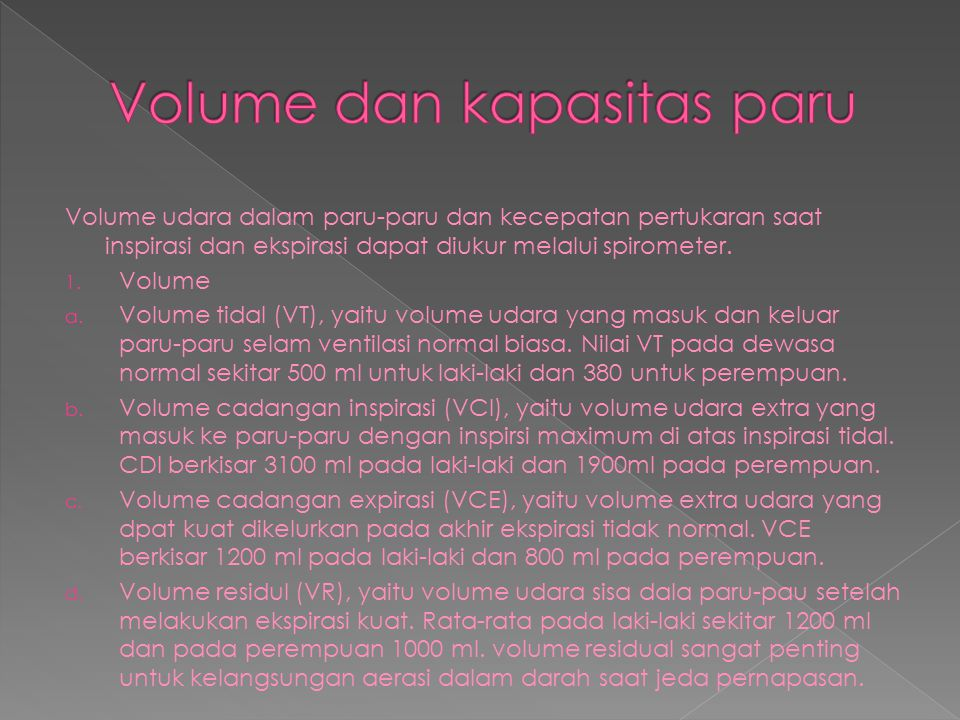Volume udara dalam paru-paru dan kecepatan pertukaran saat inspirasi dan ekspirasi dapat diukur melalui spirometer. 1. Volume a. Volume tidal (VT), ya