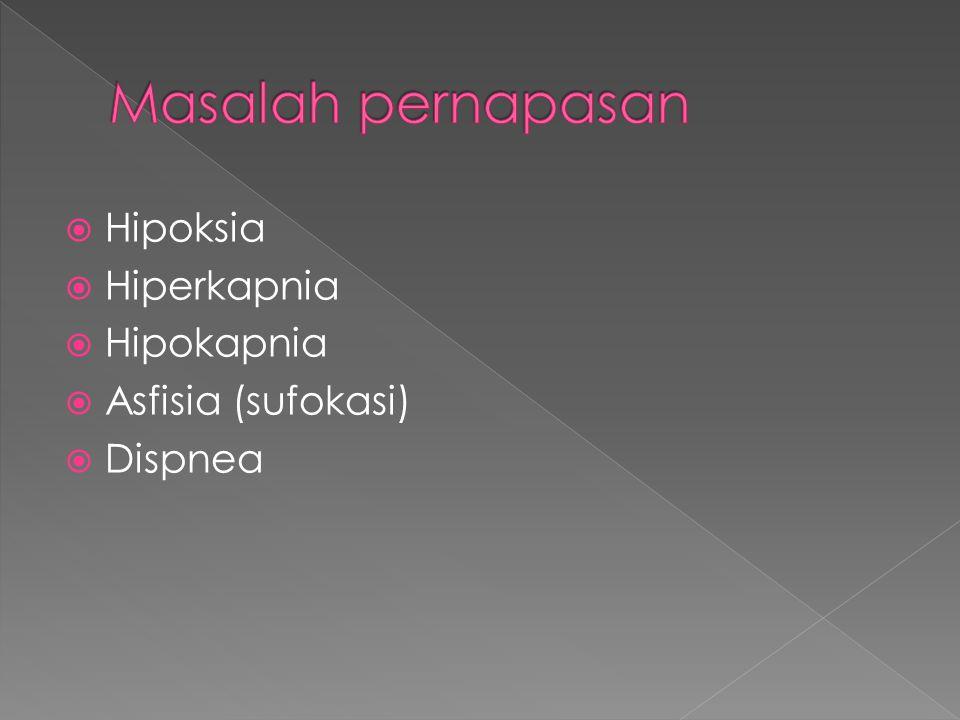  Hipoksia  Hiperkapnia  Hipokapnia  Asfisia (sufokasi)  Dispnea