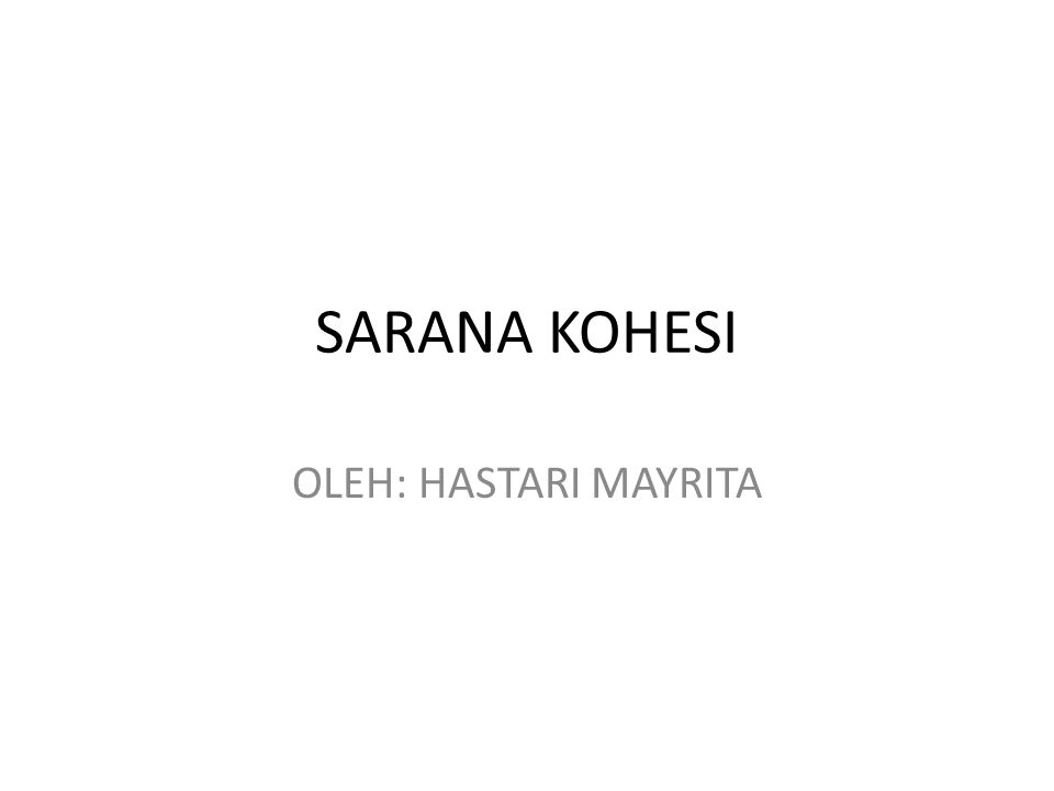 SARANA KOHESI OLEH: HASTARI MAYRITA