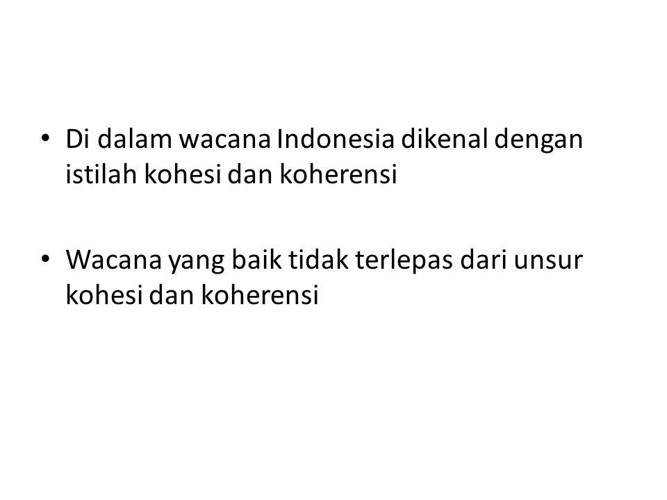 Di dalam wacana Indonesia dikenal dengan istilah kohesi dan koherensi Wacana yang baik tidak terlepas dari unsur kohesi dan koherensi