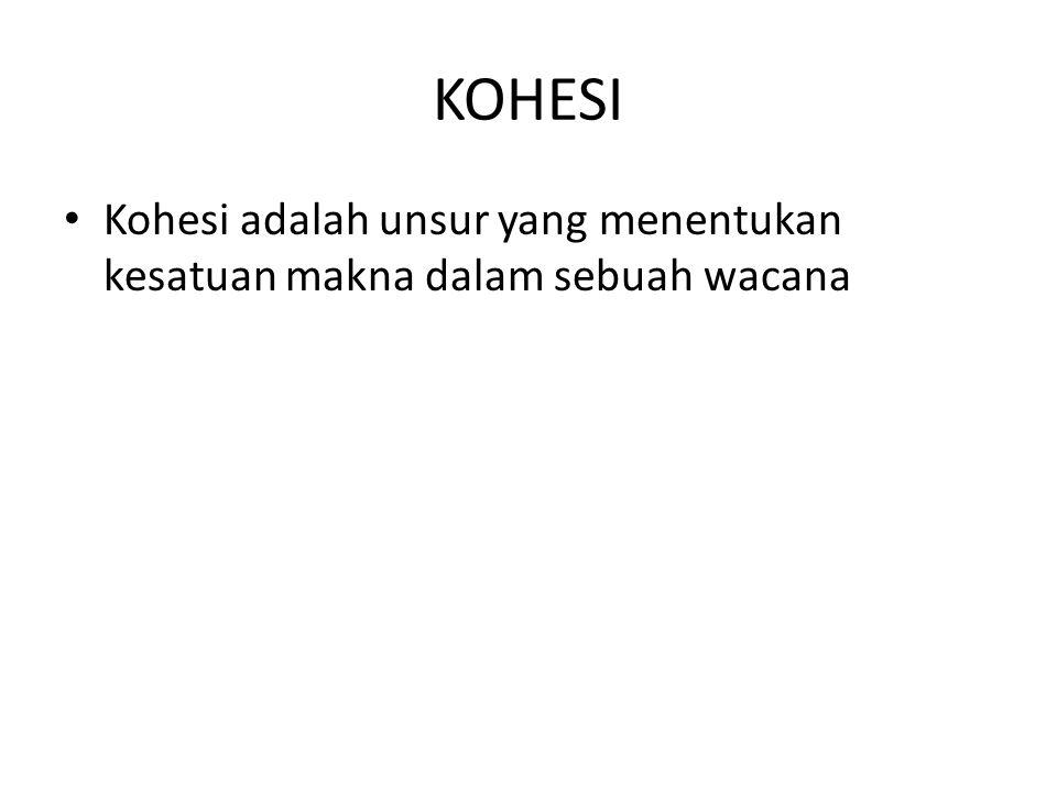 KOHESI Kohesi adalah unsur yang menentukan kesatuan makna dalam sebuah wacana