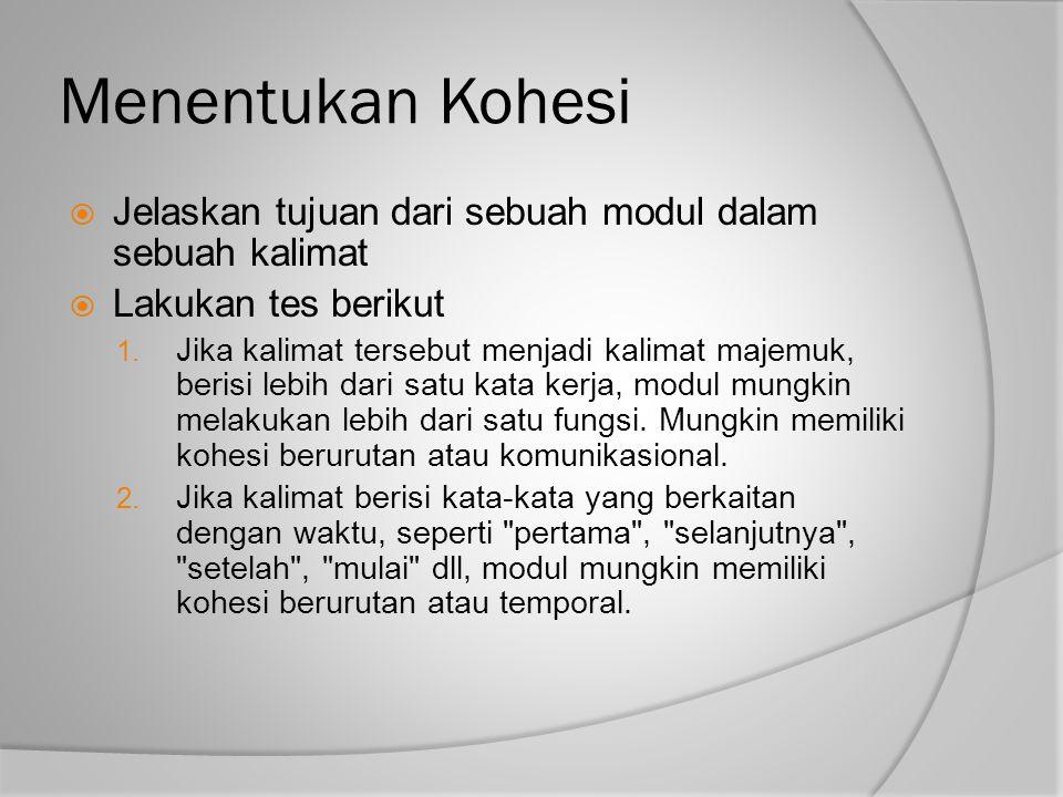 Menentukan Kohesi  Jelaskan tujuan dari sebuah modul dalam sebuah kalimat  Lakukan tes berikut 1. Jika kalimat tersebut menjadi kalimat majemuk, ber
