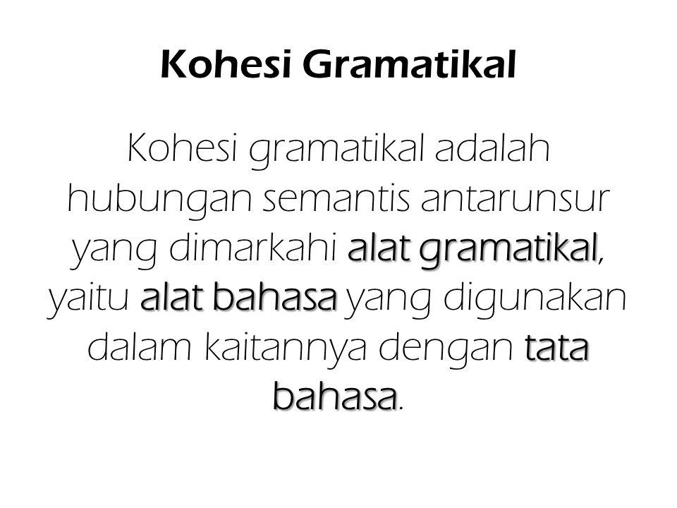 Kohesi Gramatikal alat gramatikal alat bahasa tata bahasa Kohesi gramatikal adalah hubungan semantis antarunsur yang dimarkahi alat gramatikal, yaitu
