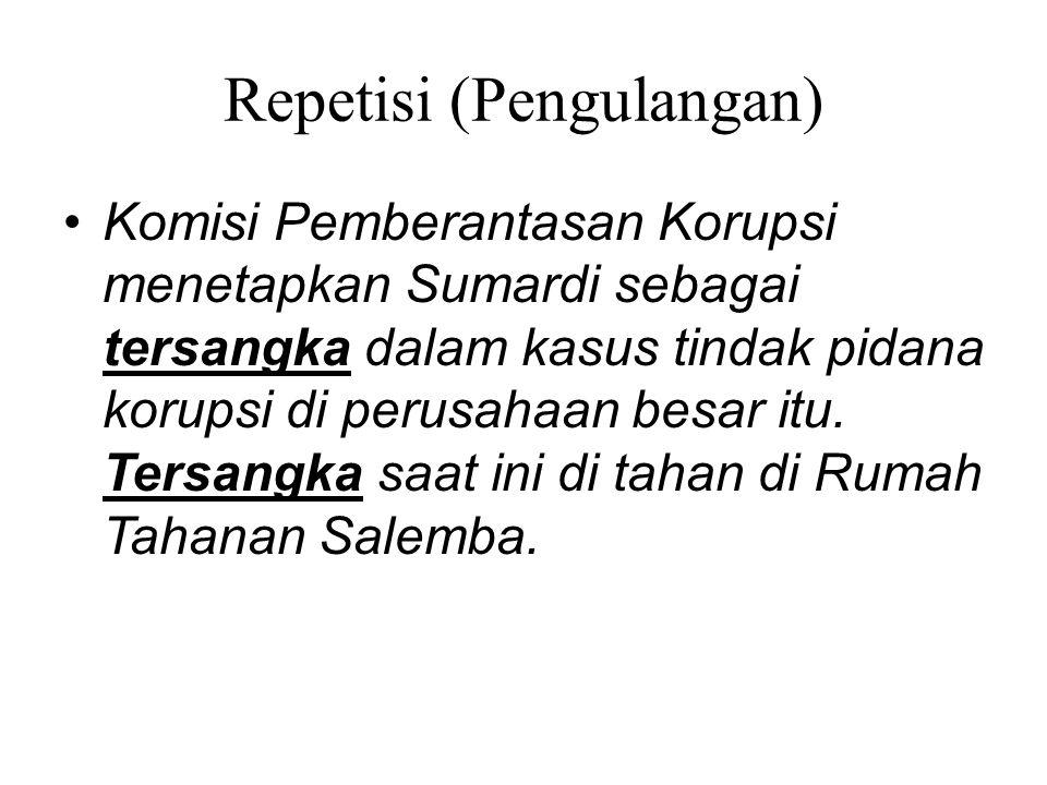Repetisi (Pengulangan) Komisi Pemberantasan Korupsi menetapkan Sumardi sebagai tersangka dalam kasus tindak pidana korupsi di perusahaan besar itu. Te