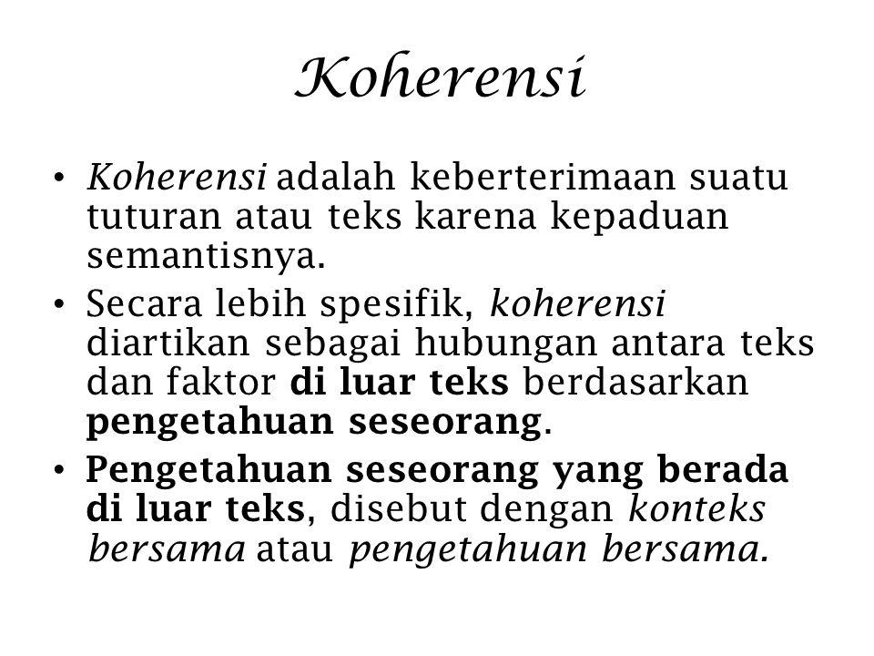 Koherensi Koherensi adalah keberterimaan suatu tuturan atau teks karena kepaduan semantisnya. Secara lebih spesifik, koherensi diartikan sebagai hubun