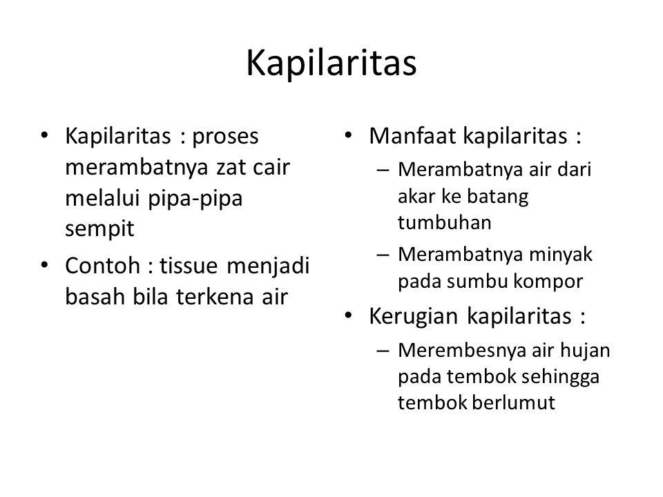 Kapilaritas Kapilaritas : proses merambatnya zat cair melalui pipa-pipa sempit Contoh : tissue menjadi basah bila terkena air Manfaat kapilaritas : –