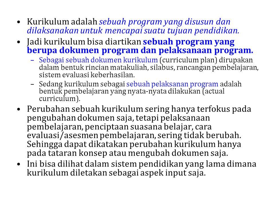 Kurikulum adalah sebuah program yang disusun dan dilaksanakan untuk mencapai suatu tujuan pendidikan. Jadi kurikulum bisa diartikan sebuah program yan