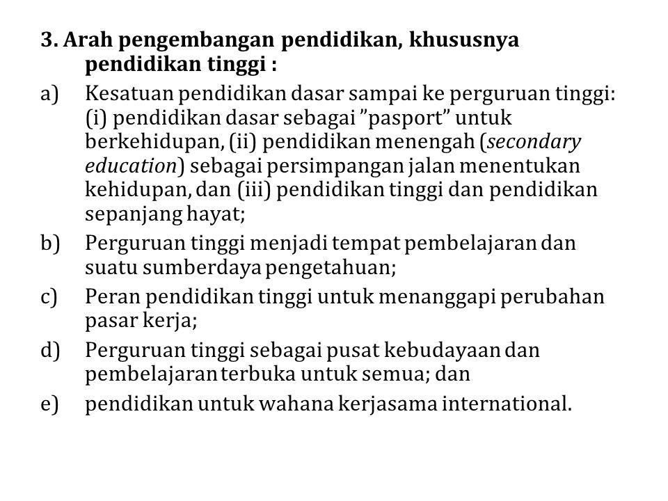 "3. Arah pengembangan pendidikan, khususnya pendidikan tinggi : a)Kesatuan pendidikan dasar sampai ke perguruan tinggi: (i) pendidikan dasar sebagai ""p"