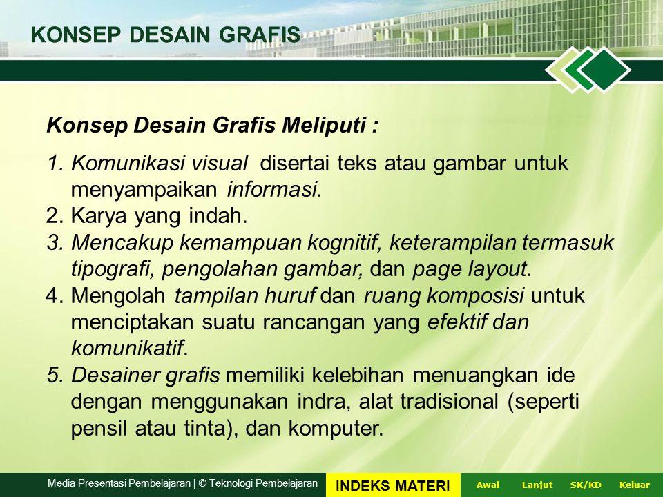 KONSEP DESAIN GRAFIS Konsep Desain Grafis Meliputi : 1.Komunikasi visual disertai teks atau gambar untuk menyampaikan informasi.