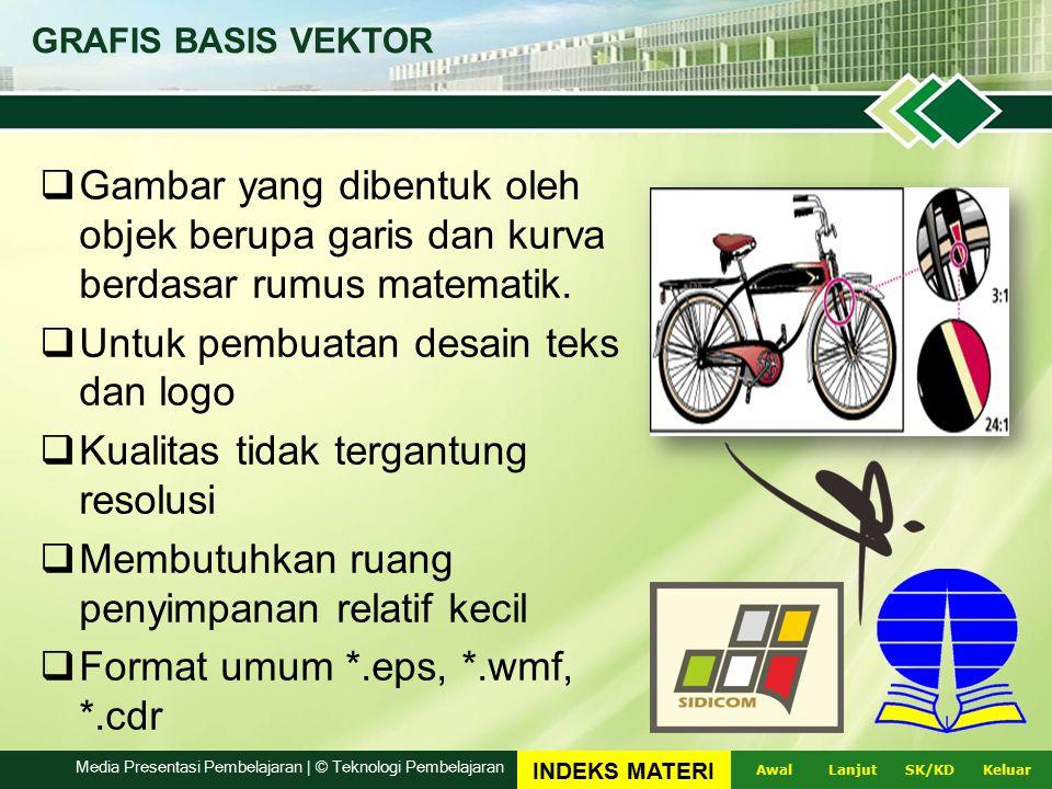 GRAFIS BASIS VEKTOR  Gambar yang dibentuk oleh objek berupa garis dan kurva berdasar rumus matematik.