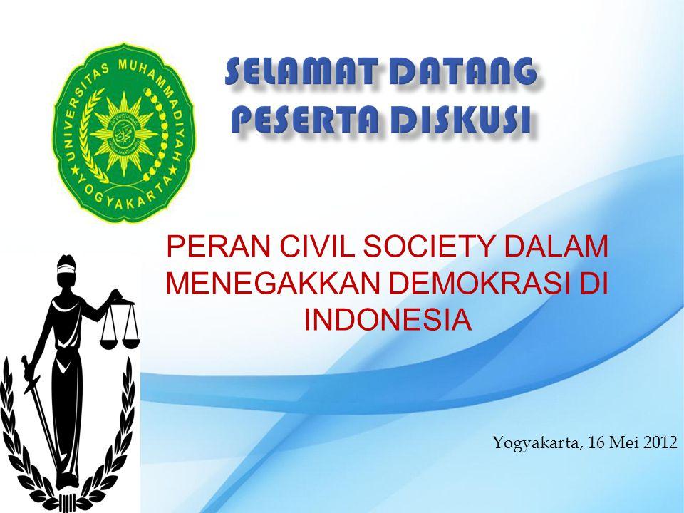 PERAN CIVIL SOCIETY DALAM MENEGAKKAN DEMOKRASI DI INDONESIA Yogyakarta, 16 Mei 2012