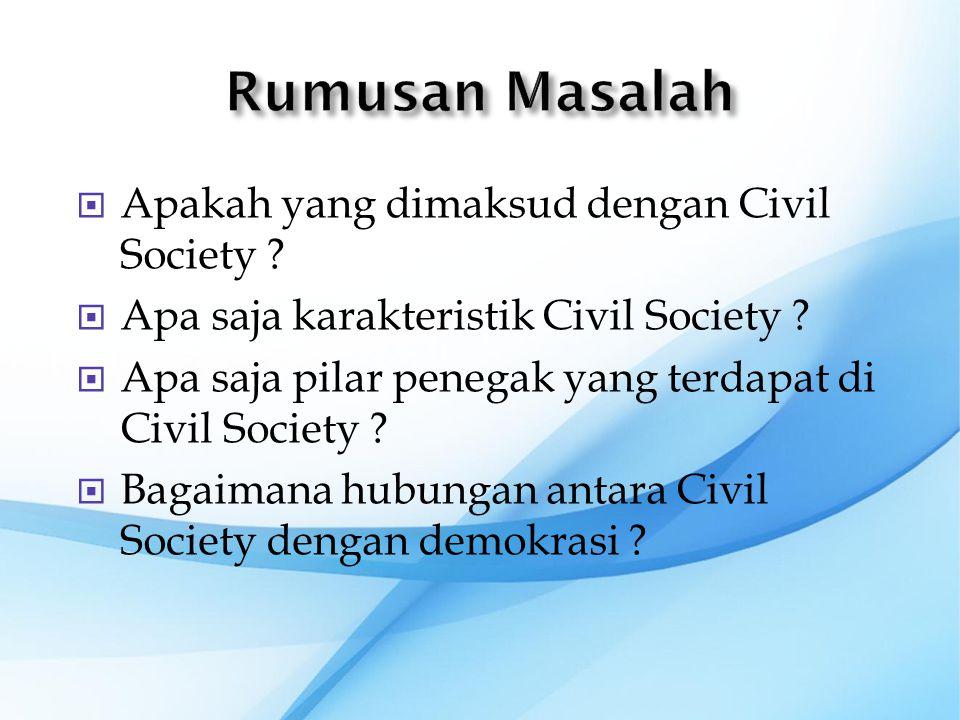  Apakah yang dimaksud dengan Civil Society ?  Apa saja karakteristik Civil Society ?  Apa saja pilar penegak yang terdapat di Civil Society ?  Bag