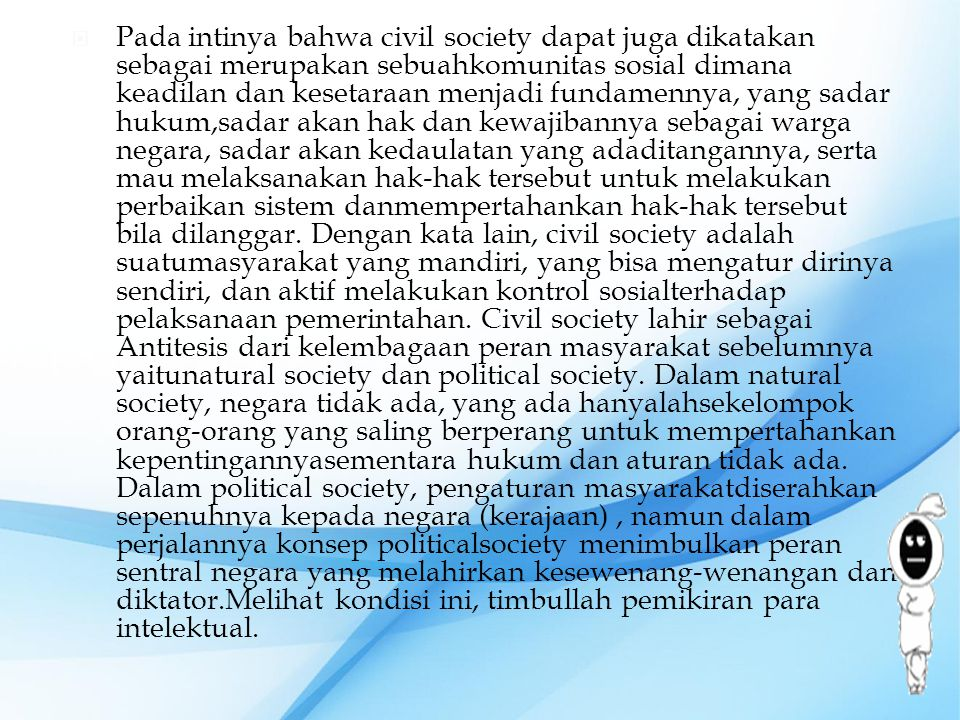  Pada intinya bahwa civil society dapat juga dikatakan sebagai merupakan sebuahkomunitas sosial dimana keadilan dan kesetaraan menjadi fundamennya, y