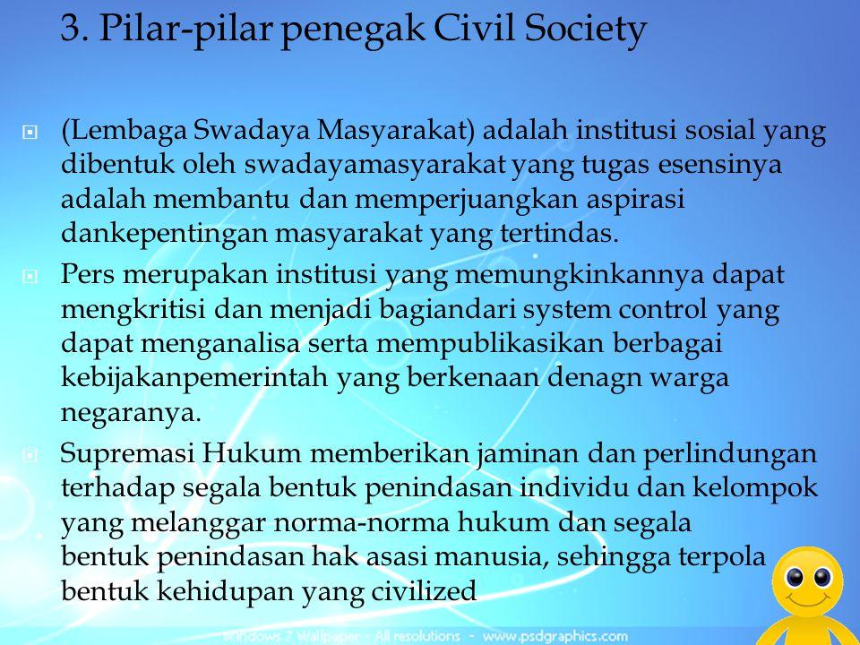 3. Pilar-pilar penegak Civil Society  (Lembaga Swadaya Masyarakat) adalah institusi sosial yang dibentuk oleh swadayamasyarakat yang tugas esensinya