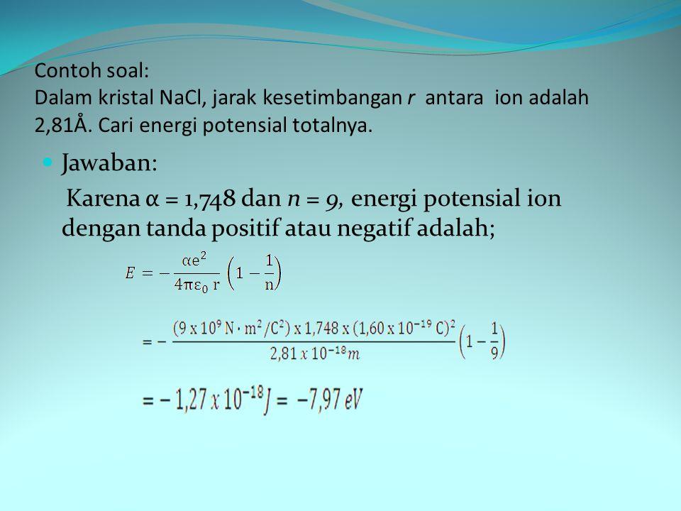 Contoh soal: Dalam kristal NaCl, jarak kesetimbangan r antara ion adalah 2,81Å.