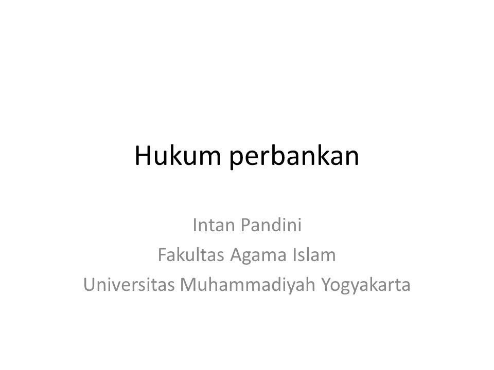 Hukum perbankan Intan Pandini Fakultas Agama Islam Universitas Muhammadiyah Yogyakarta