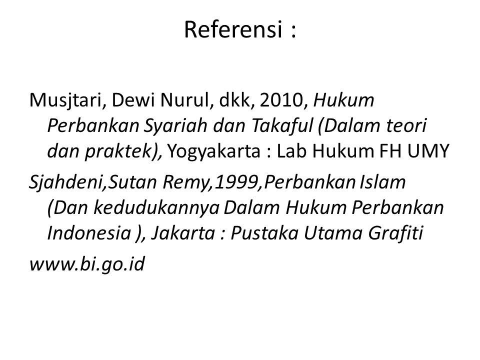 Referensi : Musjtari, Dewi Nurul, dkk, 2010, Hukum Perbankan Syariah dan Takaful (Dalam teori dan praktek), Yogyakarta : Lab Hukum FH UMY Sjahdeni,Sut