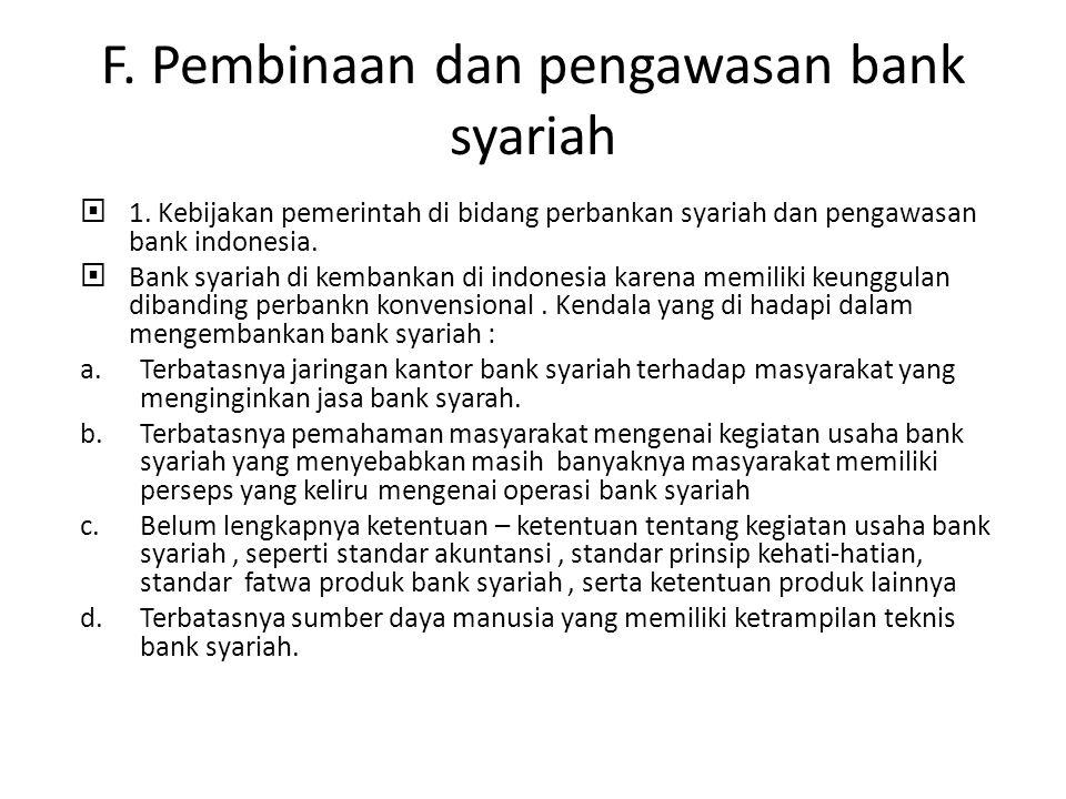 F. Pembinaan dan pengawasan bank syariah  1. Kebijakan pemerintah di bidang perbankan syariah dan pengawasan bank indonesia.  Bank syariah di kemban