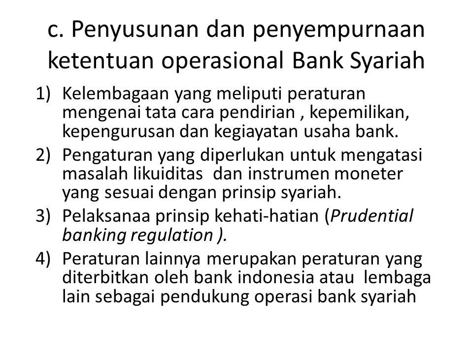 c. Penyusunan dan penyempurnaan ketentuan operasional Bank Syariah 1)Kelembagaan yang meliputi peraturan mengenai tata cara pendirian, kepemilikan, ke