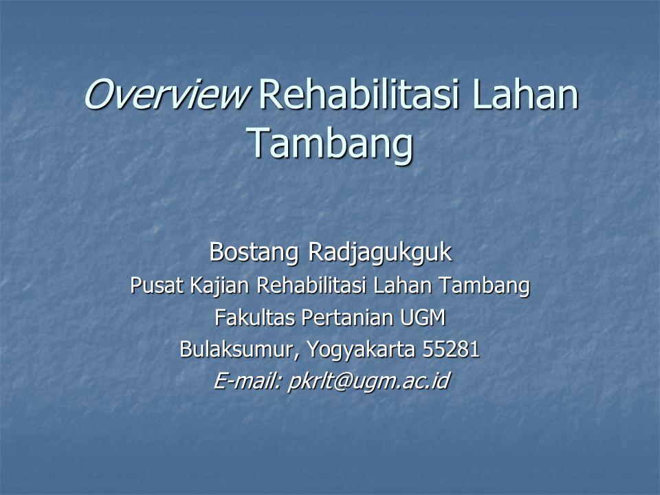 Overview Rehabilitasi Lahan Tambang Bostang Radjagukguk Pusat Kajian Rehabilitasi Lahan Tambang Fakultas Pertanian UGM Bulaksumur, Yogyakarta 55281 E-
