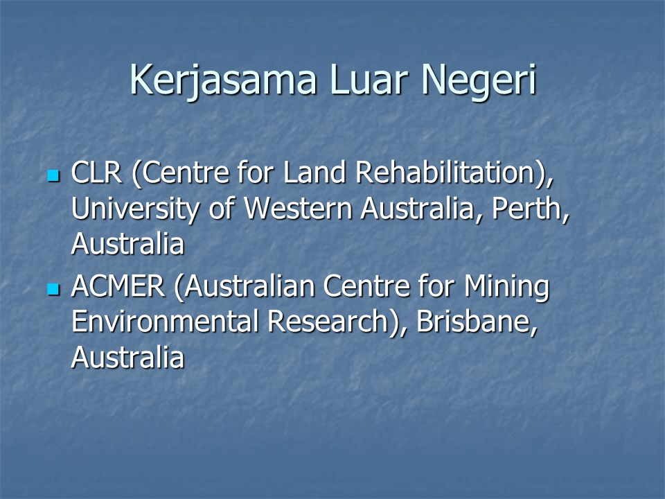 Kerjasama Luar Negeri CLR (Centre for Land Rehabilitation), University of Western Australia, Perth, Australia CLR (Centre for Land Rehabilitation), Un