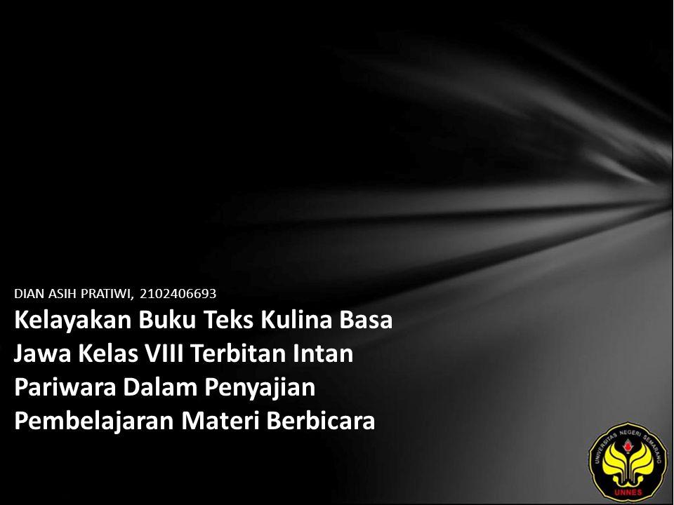 Identitas Mahasiswa - NAMA : DIAN ASIH PRATIWI - NIM : 2102406693 - PRODI : Pendidikan Bahasa, Sastra Indonesia, dan Daerah (Pendidikan Bahasa dan Sastra Jawa) - JURUSAN : Bahasa & Sastra Indonesia - FAKULTAS : Bahasa dan Seni - EMAIL : adx_cyg pada domain yahoo.co.id - PEMBIMBING 1 : Drs.