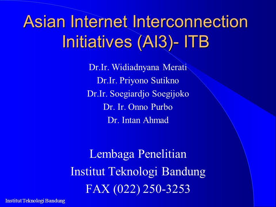 Institut Teknologi Bandung Asian Internet Interconnection Initiatives (AI3)- ITB Dr.Ir. Widiadnyana Merati Dr.Ir. Priyono Sutikno Dr.Ir. Soegiardjo So