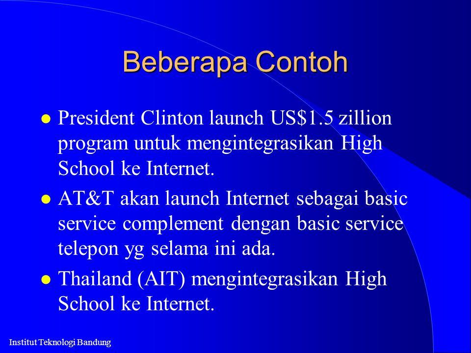 Institut Teknologi Bandung Beberapa Contoh l President Clinton launch US$1.5 zillion program untuk mengintegrasikan High School ke Internet. l AT&T ak