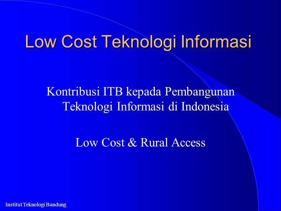Institut Teknologi Bandung Low Cost Teknologi Informasi Kontribusi ITB kepada Pembangunan Teknologi Informasi di Indonesia Low Cost & Rural Access