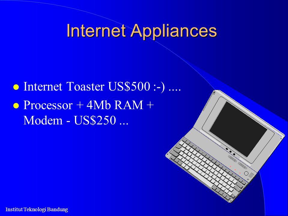 Institut Teknologi Bandung Internet Appliances l Internet Toaster US$500 :-).... l Processor + 4Mb RAM + Modem - US$250...
