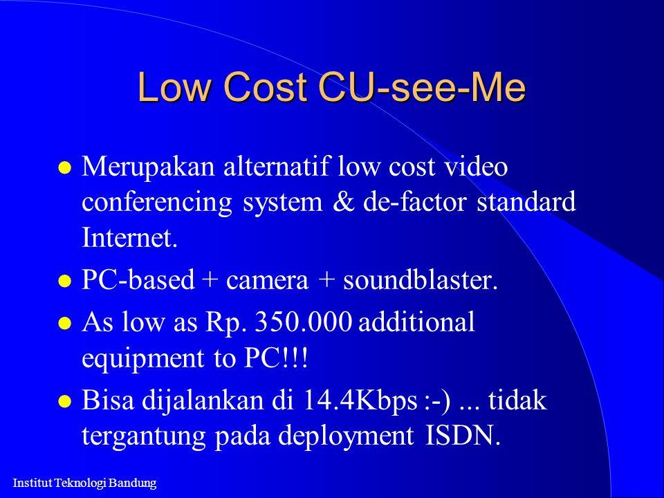 Low Cost CU-see-Me l Merupakan alternatif low cost video conferencing system & de-factor standard Internet. l PC-based + camera + soundblaster. l As l