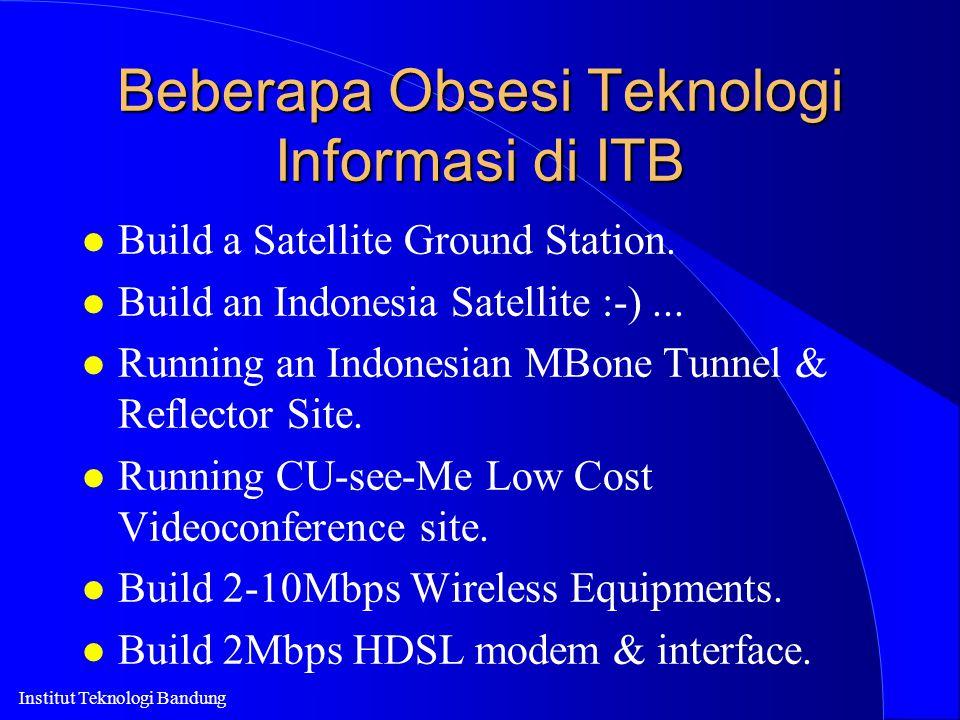 Institut Teknologi Bandung Beberapa Obsesi Teknologi Informasi di ITB l Build a Satellite Ground Station. l Build an Indonesia Satellite :-)... l Runn