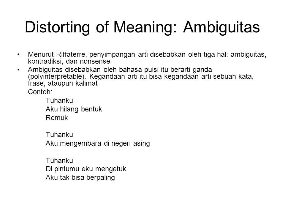 Distorting of Meaning: Ambiguitas Menurut Riffaterre, penyimpangan arti disebabkan oleh tiga hal: ambiguitas, kontradiksi, dan nonsense Ambiguitas disebabkan oleh bahasa puisi itu berarti ganda (polyinterpretable).