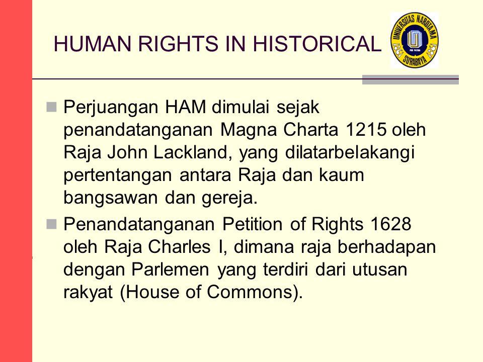 HUMAN RIGHTS IN HISTORICAL Perjuangan HAM dimulai sejak penandatanganan Magna Charta 1215 oleh Raja John Lackland, yang dilatarbelakangi pertentangan antara Raja dan kaum bangsawan dan gereja.