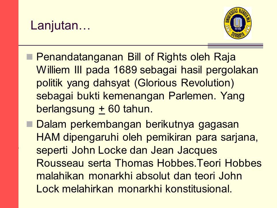 Lanjutan… Penandatanganan Bill of Rights oleh Raja Williem III pada 1689 sebagai hasil pergolakan politik yang dahsyat (Glorious Revolution) sebagai bukti kemenangan Parlemen.