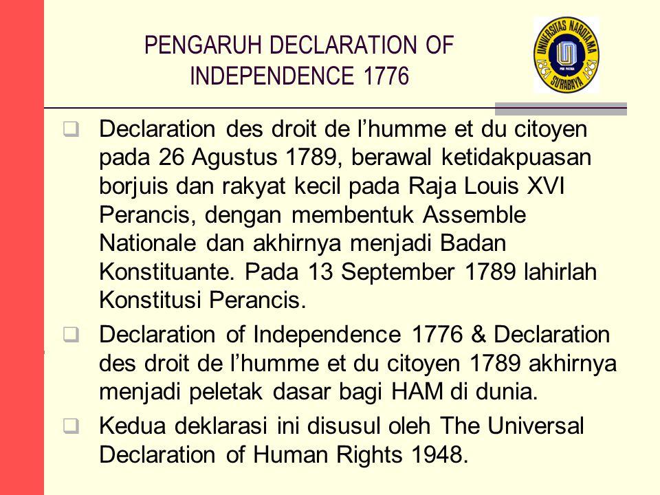 PENGARUH DECLARATION OF INDEPENDENCE 1776  Declaration des droit de l'humme et du citoyen pada 26 Agustus 1789, berawal ketidakpuasan borjuis dan rakyat kecil pada Raja Louis XVI Perancis, dengan membentuk Assemble Nationale dan akhirnya menjadi Badan Konstituante.
