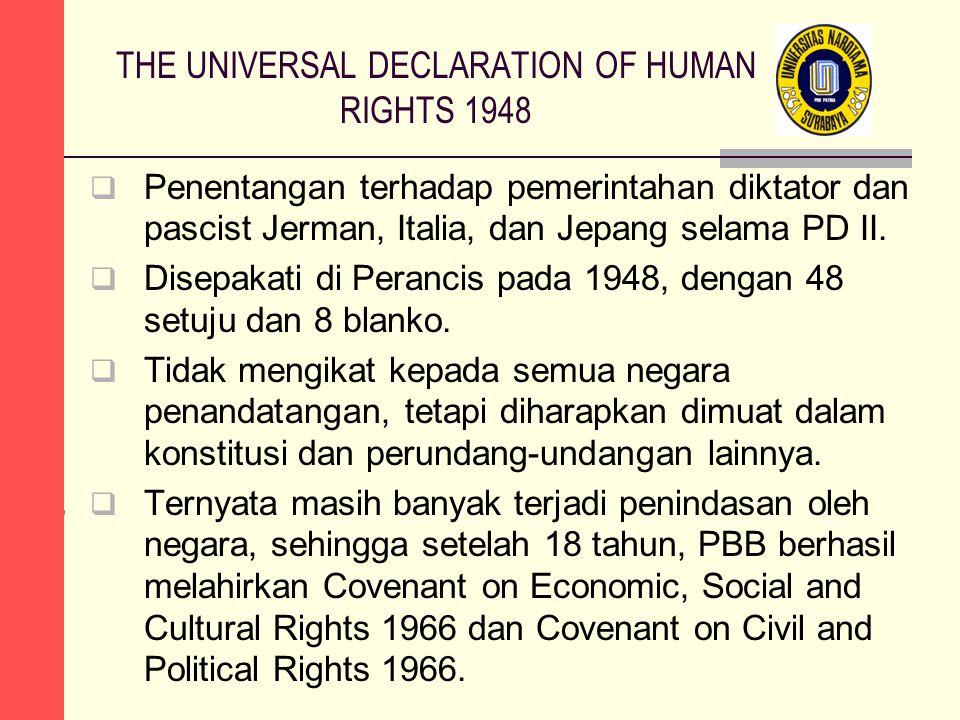 THE UNIVERSAL DECLARATION OF HUMAN RIGHTS 1948  Penentangan terhadap pemerintahan diktator dan pascist Jerman, Italia, dan Jepang selama PD II.