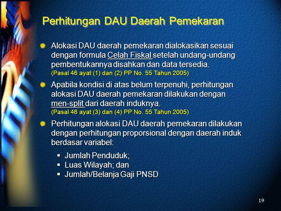 19 Alokasi DAU daerah pemekaran dialokasikan sesuai dengan formula Celah Fiskal setelah undang-undang pembentukannya disahkan dan data tersedia. (Pasa
